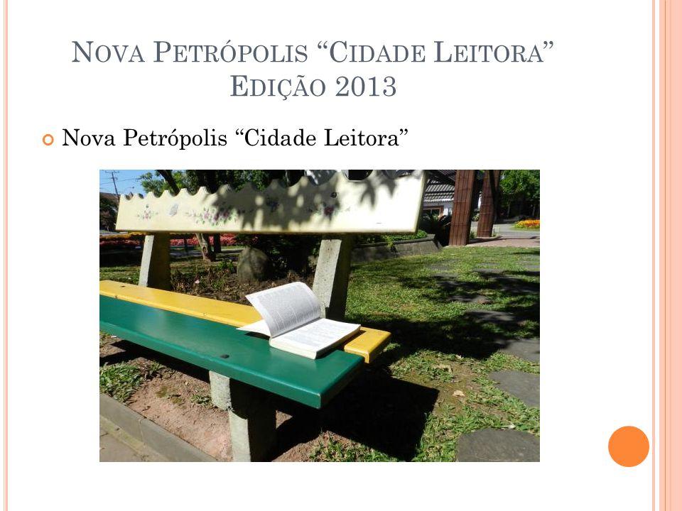 N OVA P ETRÓPOLIS C IDADE L EITORA E DIÇÃO 2013 Nova Petrópolis Cidade Leitora