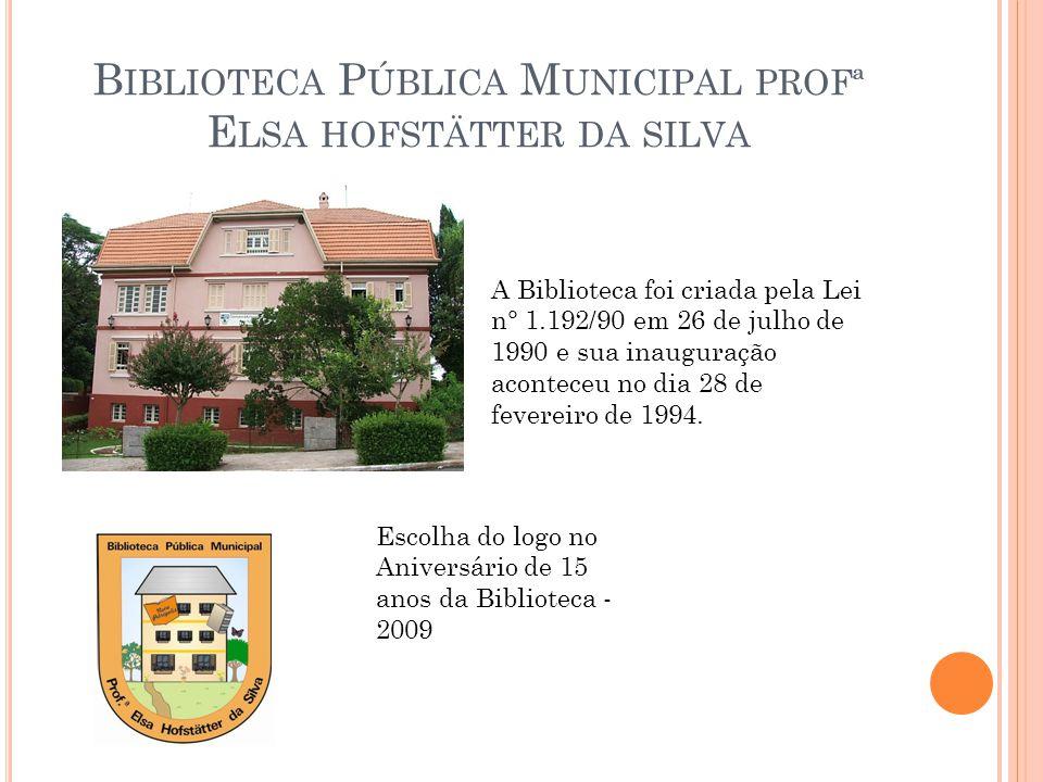 B IBLIOTECA P ÚBLICA M UNICIPAL PROFª E LSA HOFSTÄTTER DA SILVA Escolha do logo no Aniversário de 15 anos da Biblioteca - 2009 A Biblioteca foi criada