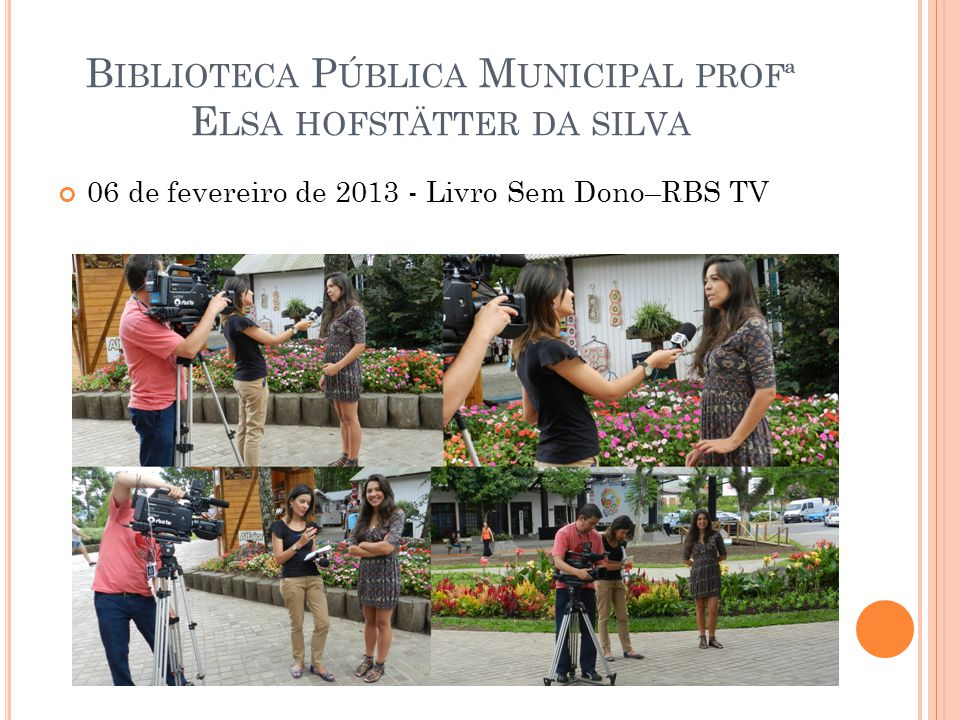 B IBLIOTECA P ÚBLICA M UNICIPAL PROFª E LSA HOFSTÄTTER DA SILVA 06 de fevereiro de 2013 - Livro Sem Dono–RBS TV