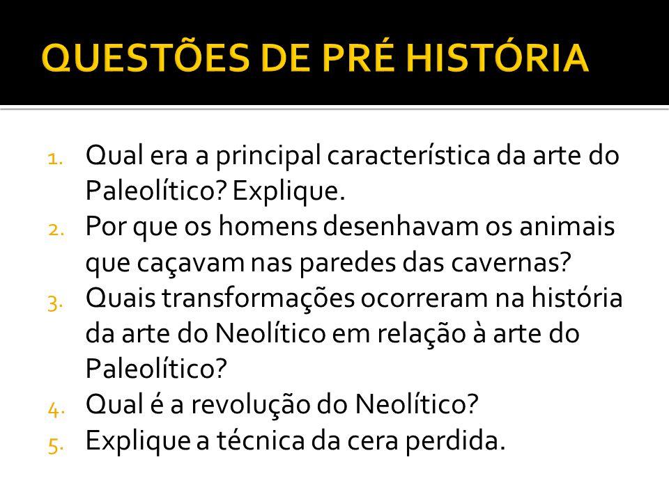 1.Qual era a principal característica da arte do Paleolítico.