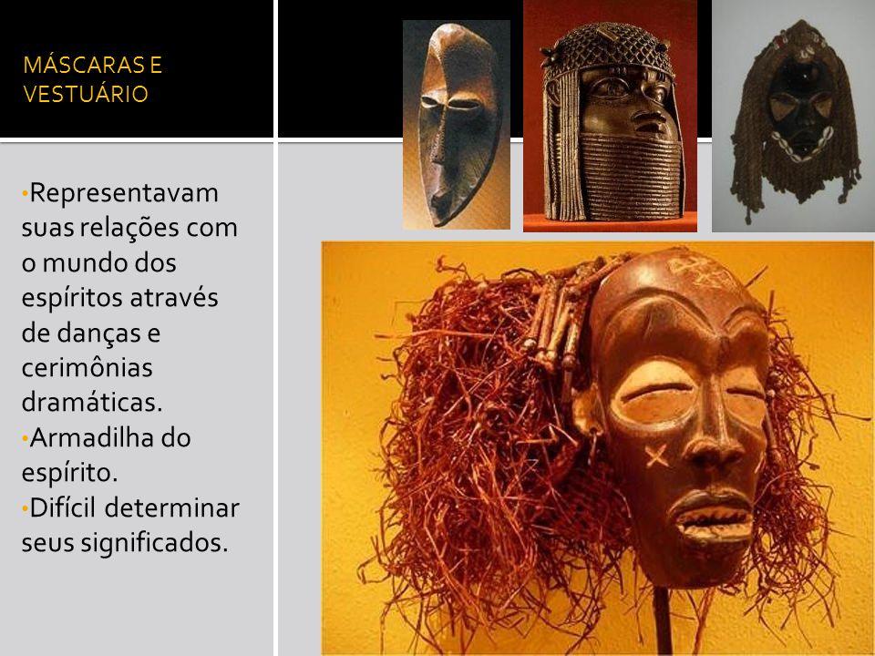 MÁSCARAS E VESTUÁRIO Representavam suas relações com o mundo dos espíritos através de danças e cerimônias dramáticas.