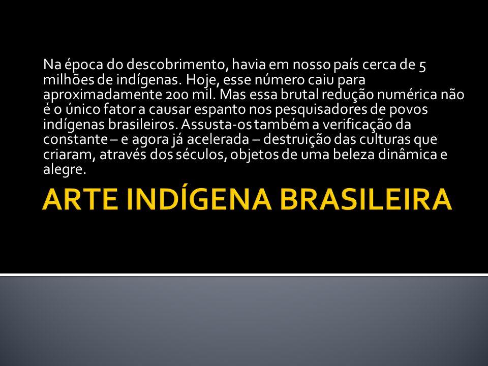 Na época do descobrimento, havia em nosso país cerca de 5 milhões de indígenas.