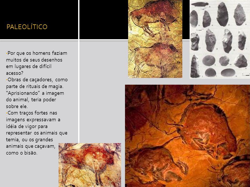 O Paleolítico durou até os dias atuais Reestruturação imaginativa das formas da natureza, em vez de observação cuidadosa.