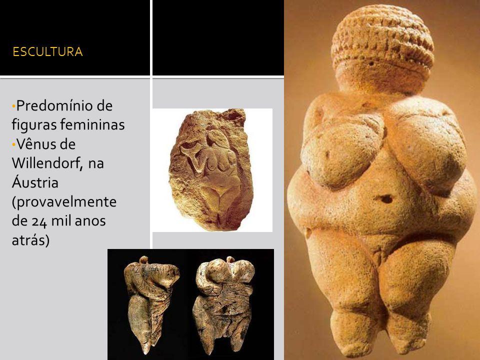 ESCULTURA Predomínio de figuras femininas Vênus de Willendorf, na Áustria (provavelmente de 24 mil anos atrás)