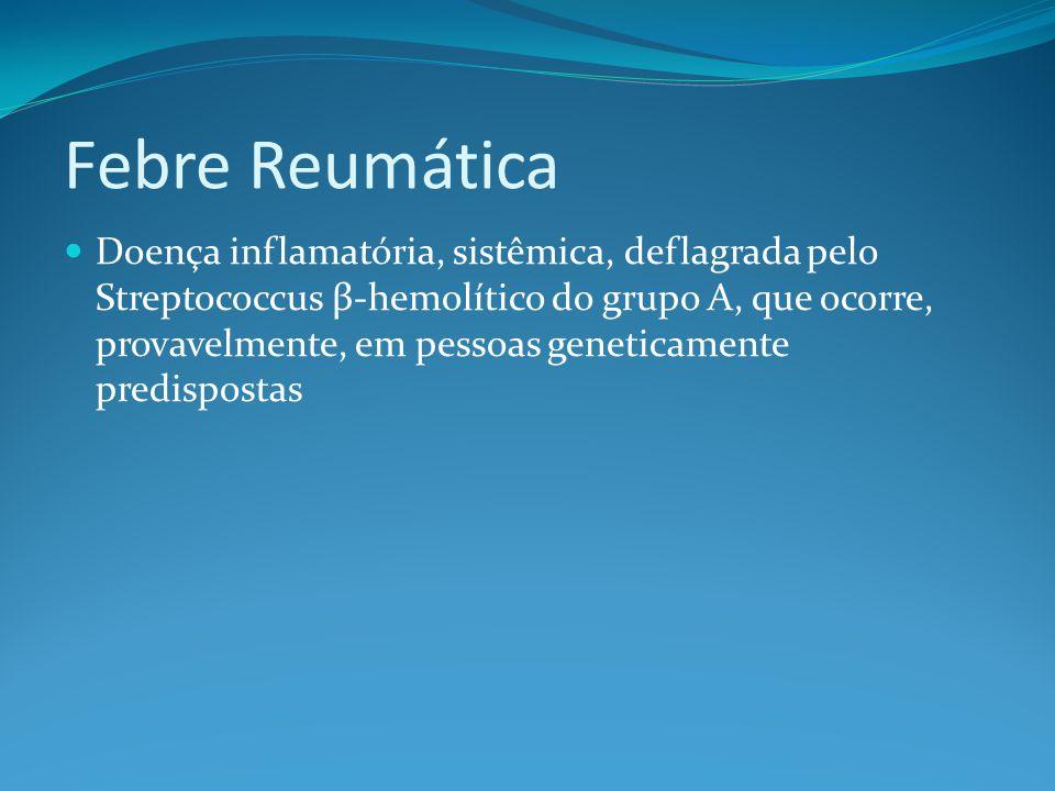 Febre Reumática Manifestações clínicas Eritema marginado (<10%) Altamente específico de FR Lesão macular com halo hiperemiado e centro opaco Manifesta-se inicialmente, como máculas róseas inespecíficas Em geral: Não pruriginoso; Concentra-se no tronco; Poupa a face.