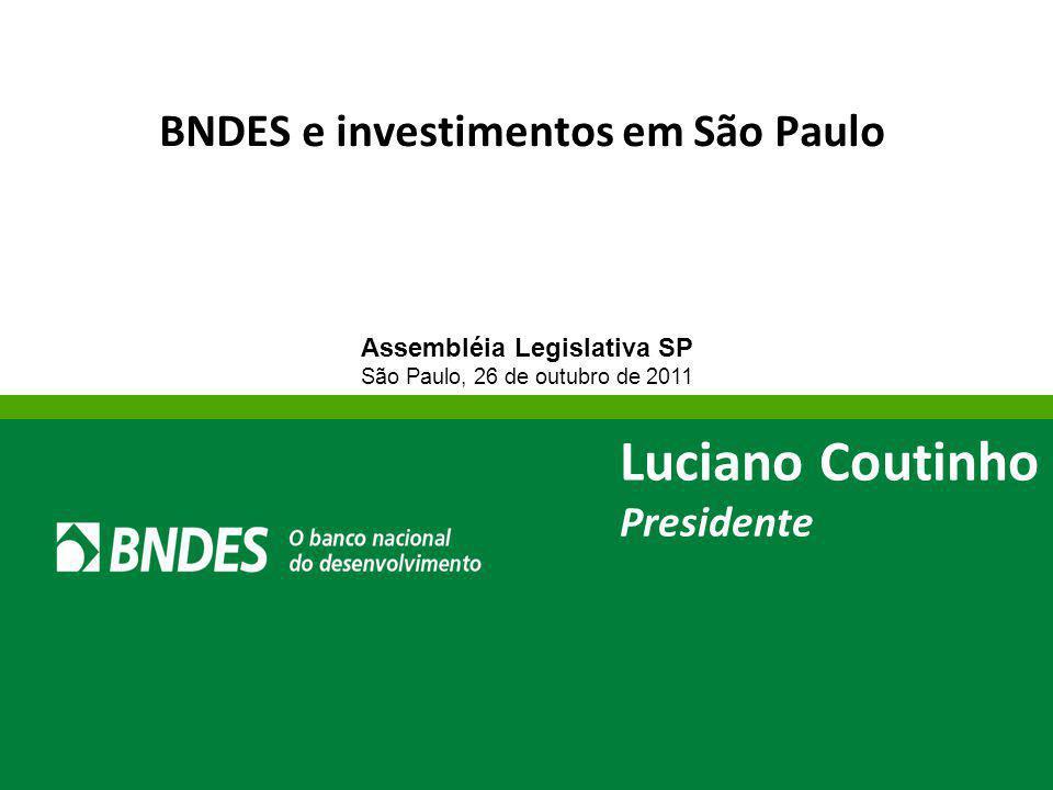 BNDES e investimentos em São Paulo Assembléia Legislativa SP São Paulo, 26 de outubro de 2011 Luciano Coutinho Presidente