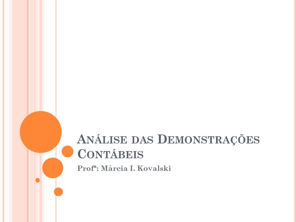 A NÁLISE DAS D EMONSTRAÇÕES C ONTÁBEIS Profª: Márcia I. Kovalski