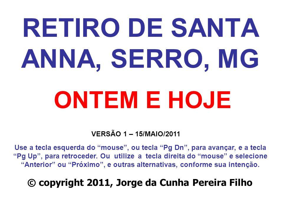 RETIRO DE SANTA ANNA, SERRO, MG © copyright 2011, Jorge da Cunha Pereira Filho Use a tecla esquerda do mouse, ou tecla Pg Dn, para avançar, e a tecla