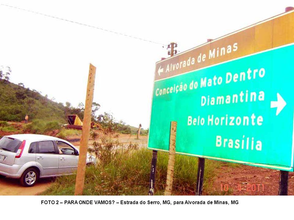 FOTO 2 – PARA ONDE VAMOS? – Estrada do Serro, MG, para Alvorada de Minas, MG