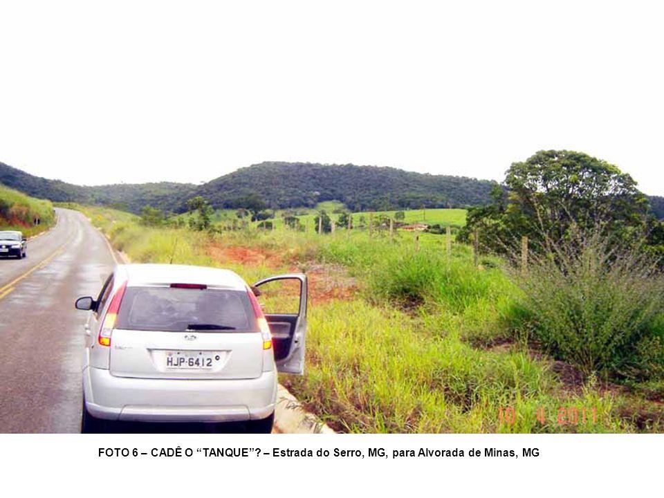 FOTO 6 – CADÊ O TANQUE? – Estrada do Serro, MG, para Alvorada de Minas, MG