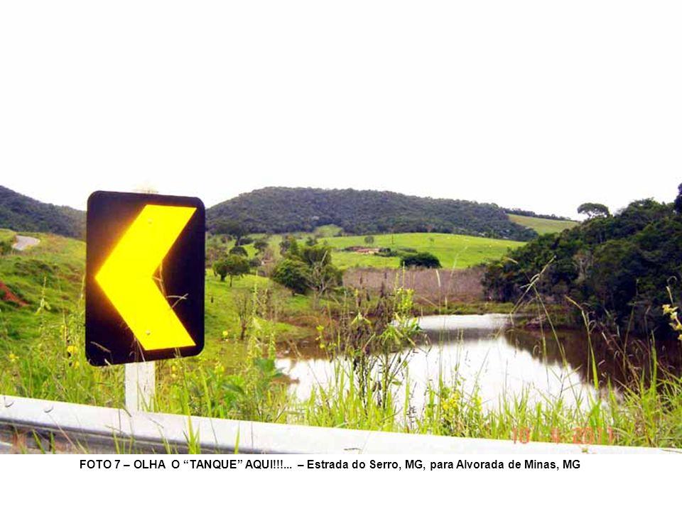 FOTO 7 – OLHA O TANQUE AQUI!!!... – Estrada do Serro, MG, para Alvorada de Minas, MG