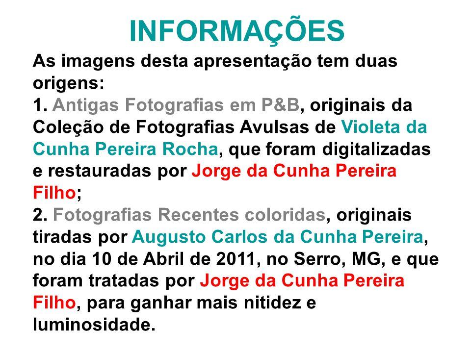 INFORMAÇÕES As imagens desta apresentação tem duas origens: 1. Antigas Fotografias em P&B, originais da Coleção de Fotografias Avulsas de Violeta da C