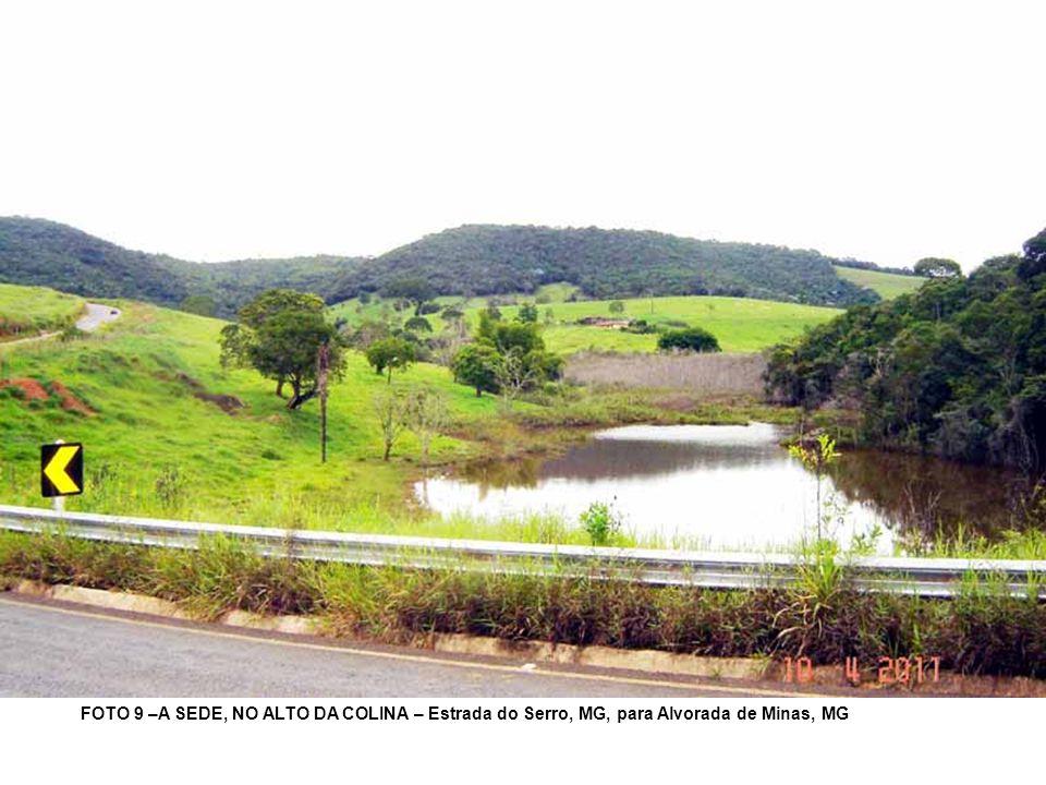 FOTO 9 –A SEDE, NO ALTO DA COLINA – Estrada do Serro, MG, para Alvorada de Minas, MG