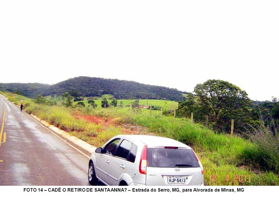 FOTO 14 – CADÊ O RETIRO DE SANTA ANNA? – Estrada do Serro, MG, para Alvorada de Minas, MG