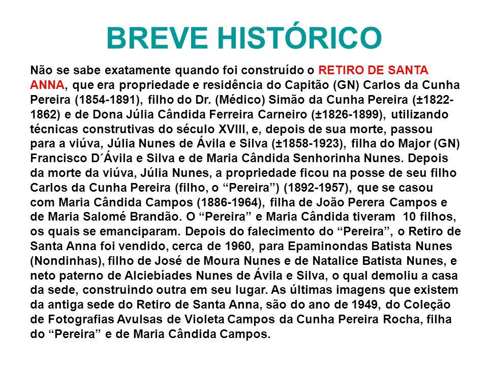 BREVE HISTÓRICO Não se sabe exatamente quando foi construído o RETIRO DE SANTA ANNA, que era propriedade e residência do Capitão (GN) Carlos da Cunha