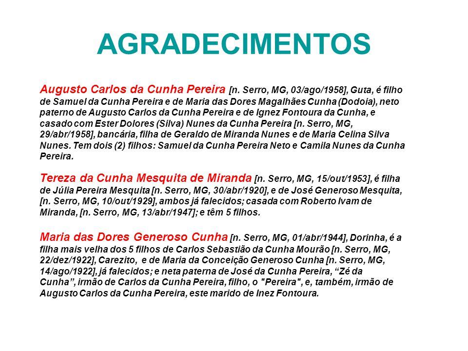 AGRADECIMENTOS Augusto Carlos da Cunha Pereira [n. Serro, MG, 03/ago/1958], Guta, é filho de Samuel da Cunha Pereira e de Maria das Dores Magalhães Cu