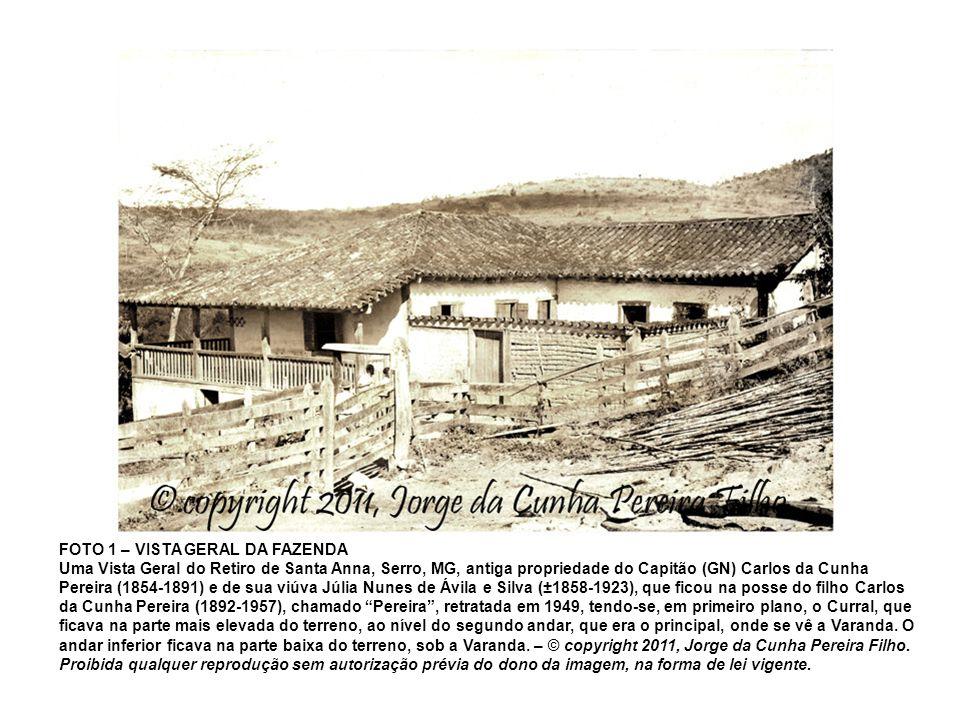 FOTO 1 – VISTA GERAL DA FAZENDA Uma Vista Geral do Retiro de Santa Anna, Serro, MG, antiga propriedade do Capitão (GN) Carlos da Cunha Pereira (1854-1