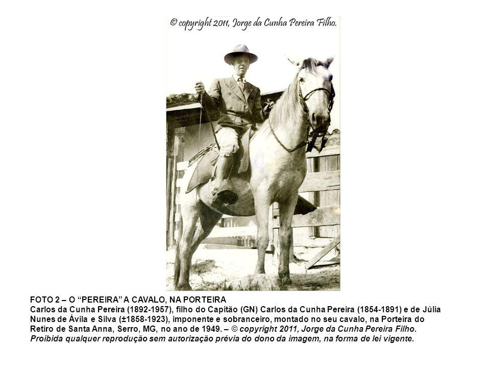 FOTO 2 – O PEREIRA A CAVALO, NA PORTEIRA Carlos da Cunha Pereira (1892-1957), filho do Capitão (GN) Carlos da Cunha Pereira (1854-1891) e de Júlia Nun