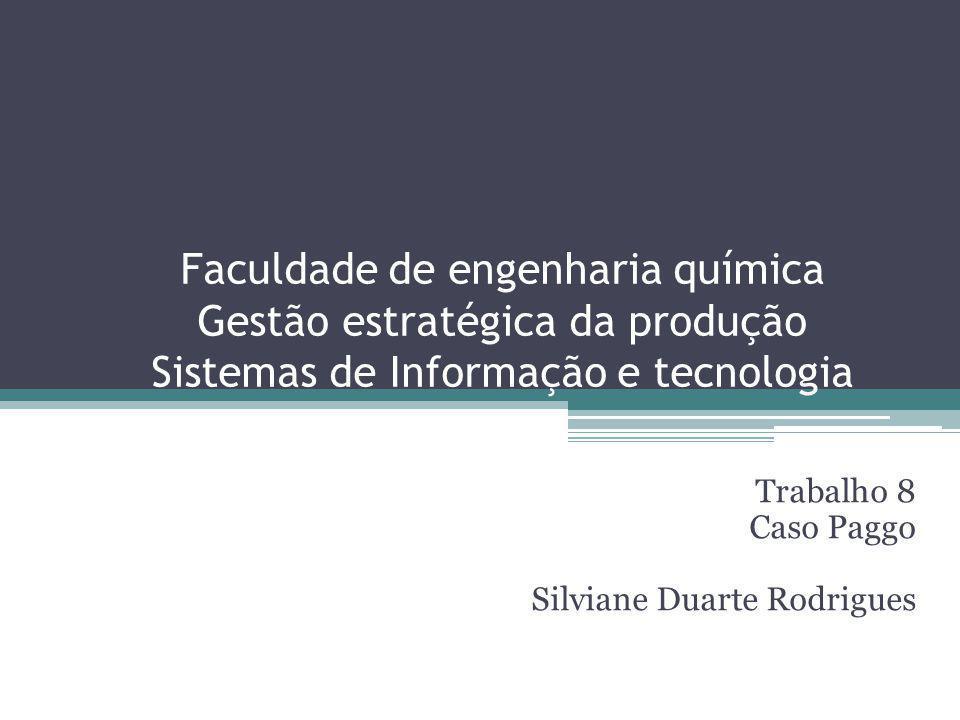 Faculdade de engenharia química Gestão estratégica da produção Sistemas de Informação e tecnologia Trabalho 8 Caso Paggo Silviane Duarte Rodrigues