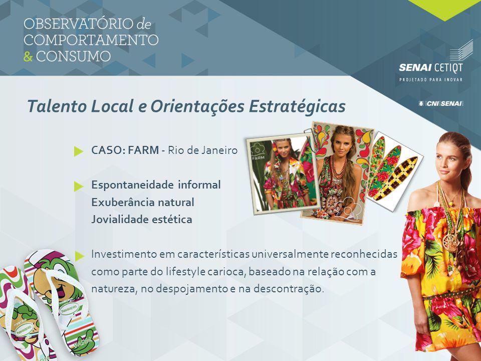 Talento Local e Orientações Estratégicas CASO: FARM - Rio de Janeiro Espontaneidade informal Exuberância natural Jovialidade estética Investimento em