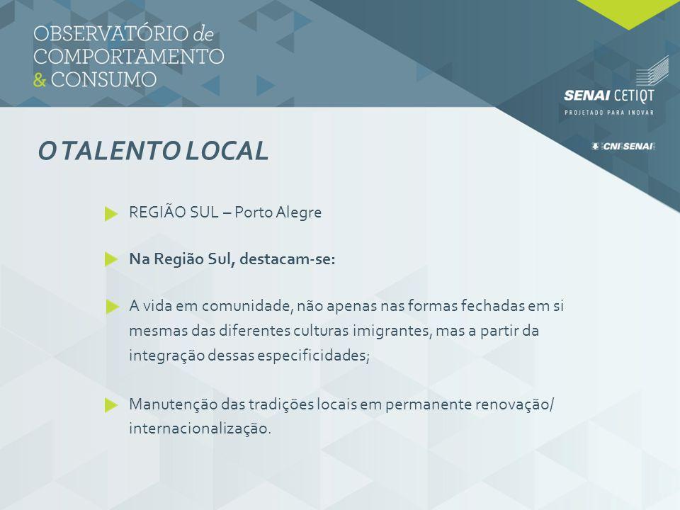 O TALENTO LOCAL REGIÃO SUL – Porto Alegre Na Região Sul, destacam-se: A vida em comunidade, não apenas nas formas fechadas em si mesmas das diferentes