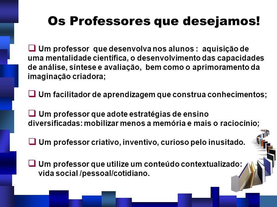 Os Professores que desejamos! Um professor que desenvolva nos alunos : aquisição de uma mentalidade científica, o desenvolvimento das capacidades de a