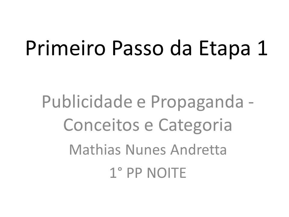 Primeiro Passo da Etapa 1 Publicidade e Propaganda - Conceitos e Categoria Mathias Nunes Andretta 1° PP NOITE