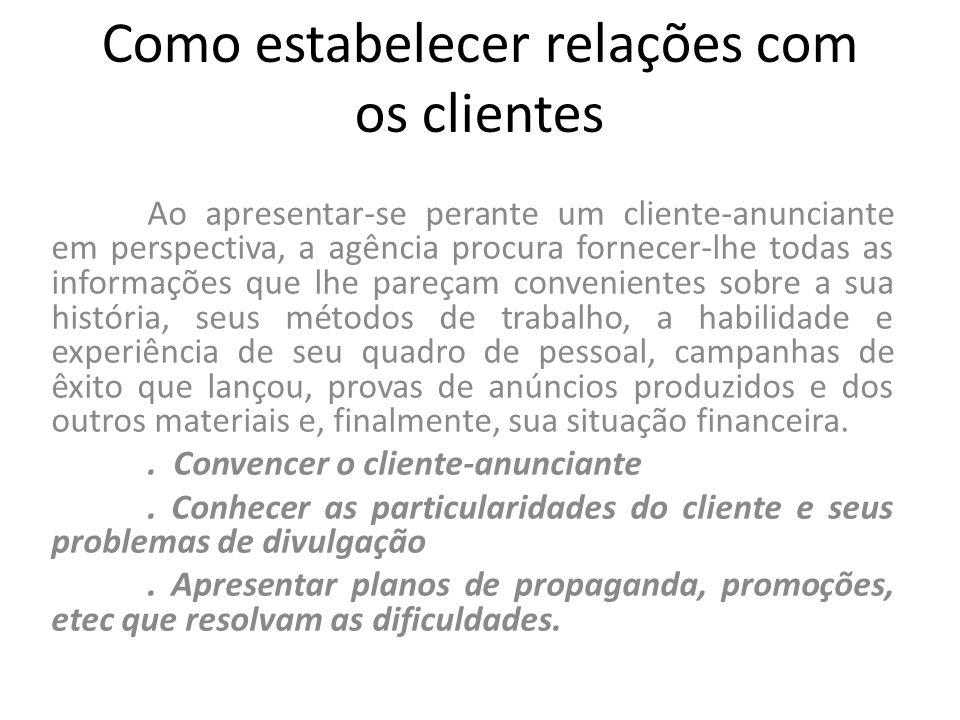Como estabelecer relações com os clientes Ao apresentar-se perante um cliente-anunciante em perspectiva, a agência procura fornecer-lhe todas as infor
