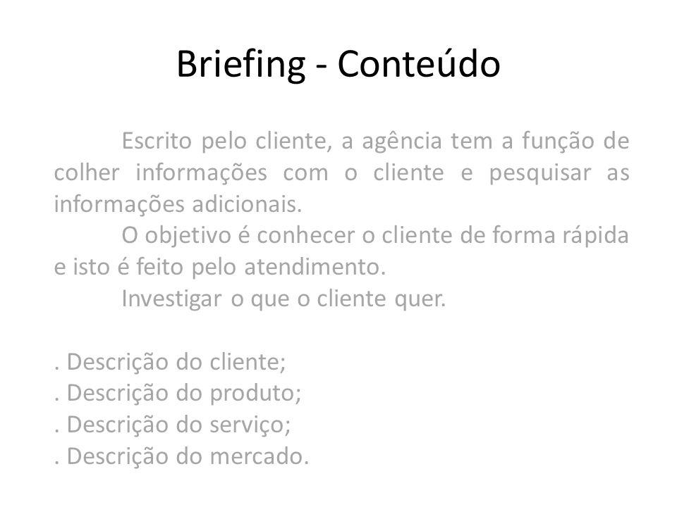 Briefing - Conteúdo Escrito pelo cliente, a agência tem a função de colher informações com o cliente e pesquisar as informações adicionais. O objetivo