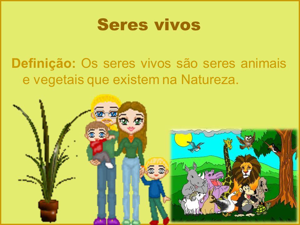Seres vivos Definição: Os seres vivos são seres animais e vegetais que existem na Natureza.