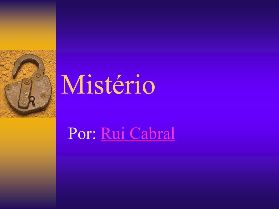 Mistério Por: Rui CabralRui Cabral