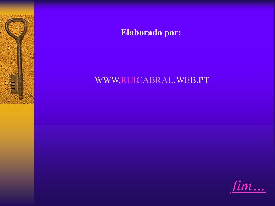 fim… Elaborado por: WWW.RUICABRAL.WEB.PT