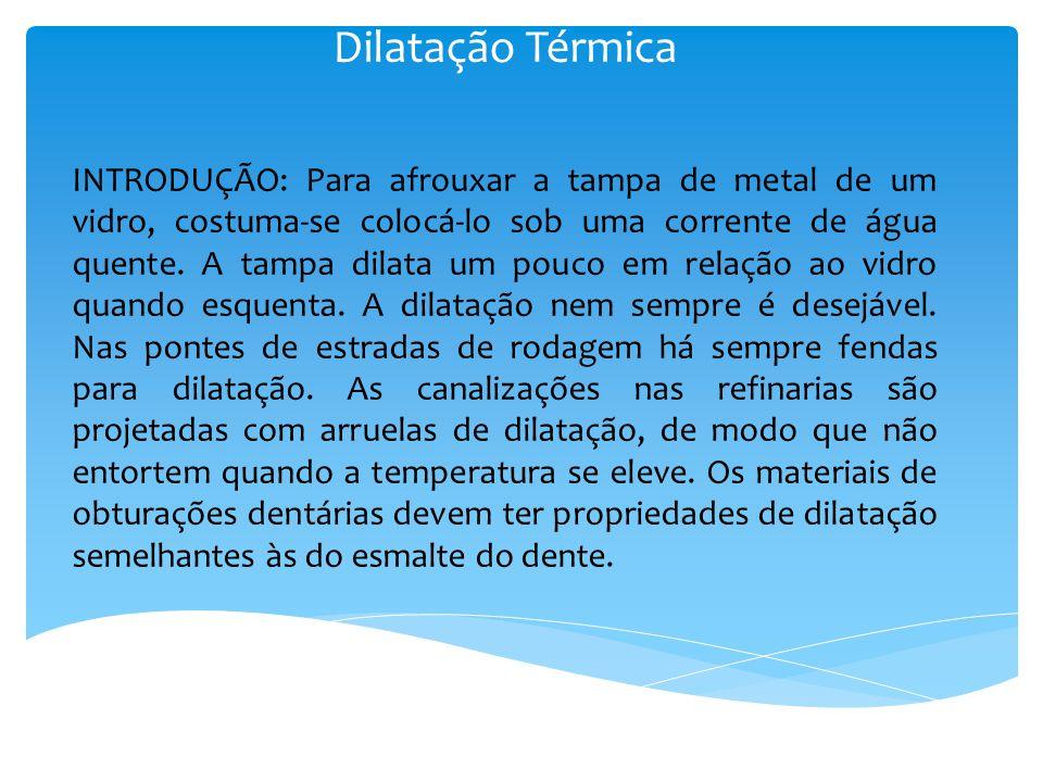 INTRODUÇÃO: Para afrouxar a tampa de metal de um vidro, costuma-se colocá-lo sob uma corrente de água quente. A tampa dilata um pouco em relação ao vi