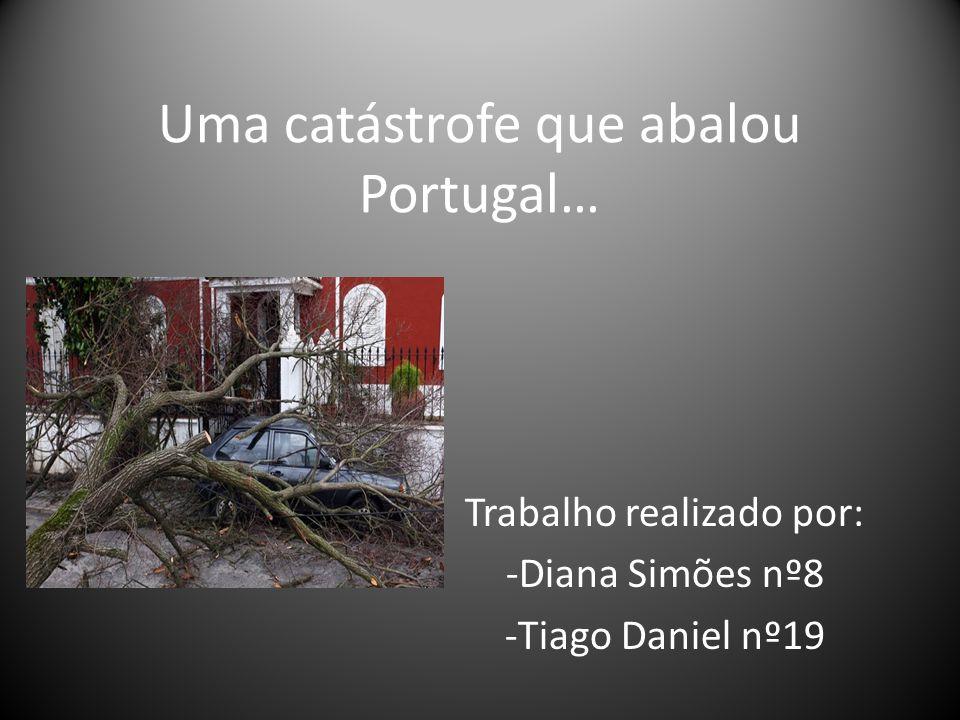 Uma catástrofe que abalou Portugal… Trabalho realizado por: -Diana Simões nº8 -Tiago Daniel nº19