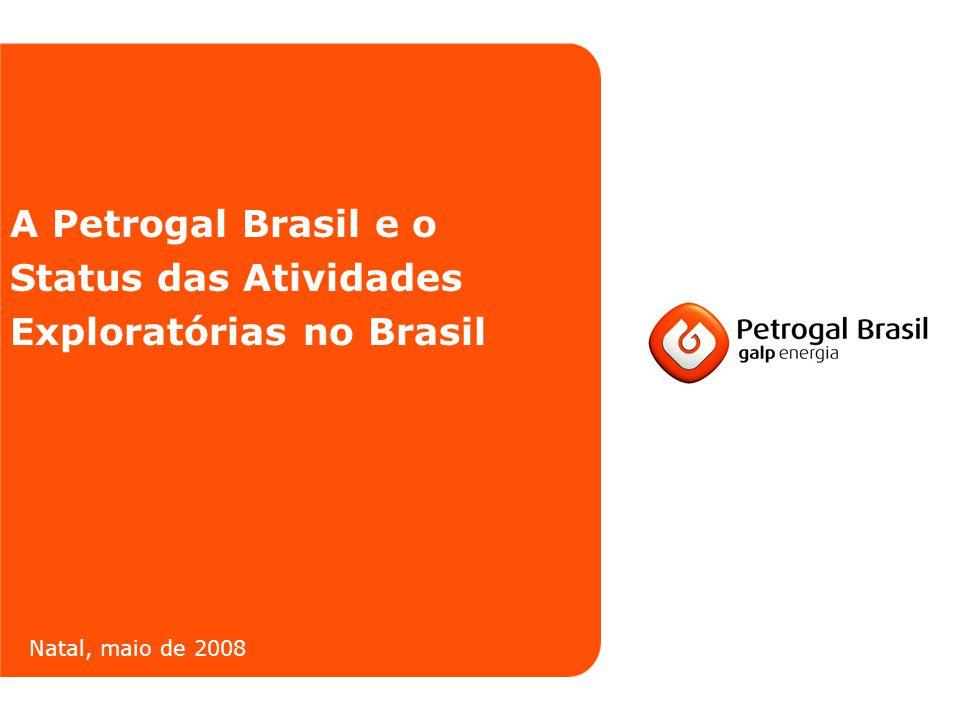 A Petrogal Brasil e o Status das Atividades Exploratórias no Brasil Natal, maio de 2008