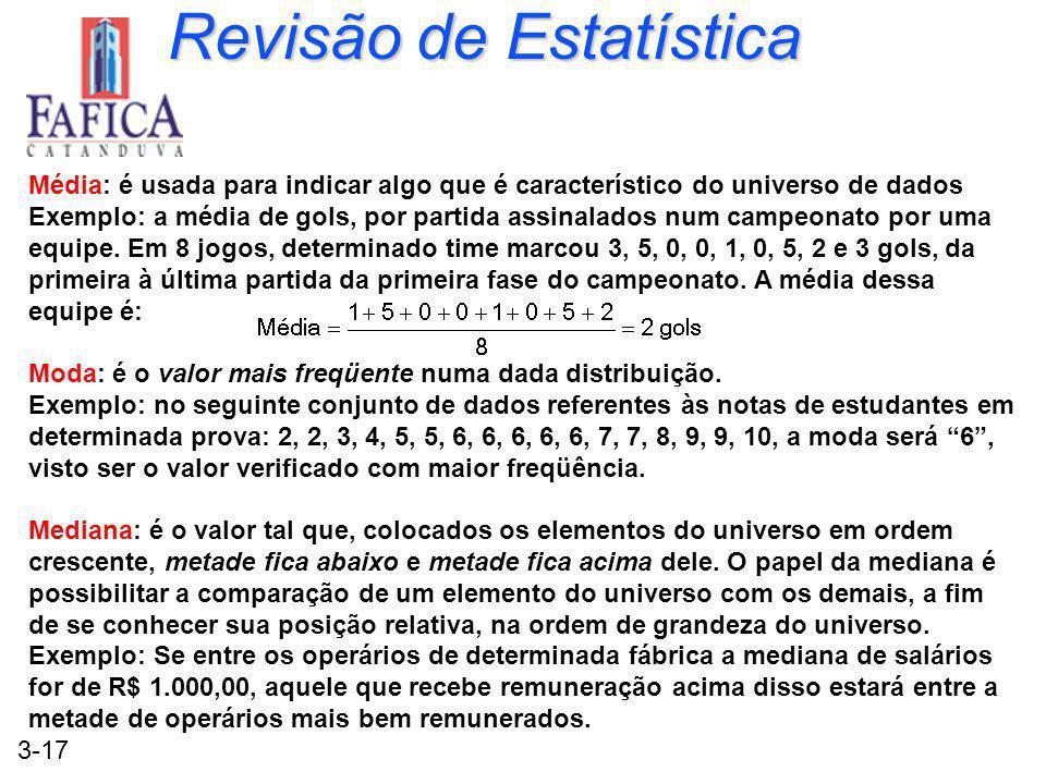3-17 Revisão de Estatística Média: é usada para indicar algo que é característico do universo de dados Exemplo: a média de gols, por partida assinalados num campeonato por uma equipe.