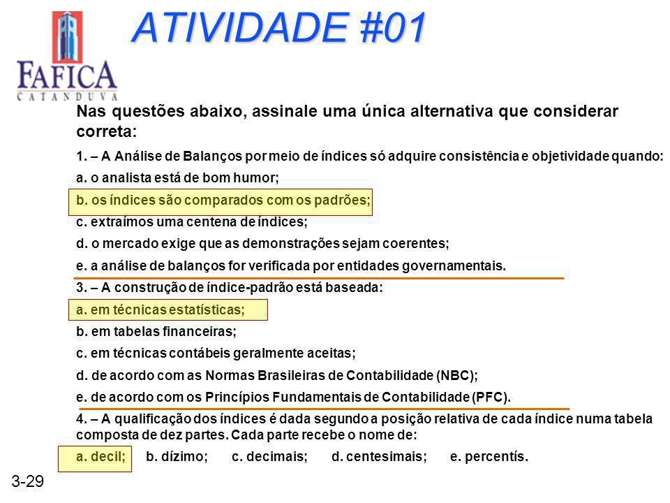 3-29 ATIVIDADE #01 Nas questões abaixo, assinale uma única alternativa que considerar correta: 1. – A Análise de Balanços por meio de índices só adqui