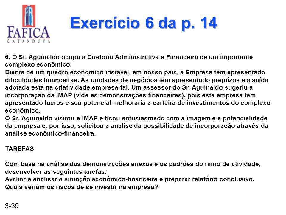 3-39 Exercício 6 da p. 14 6. O Sr. Aguinaldo ocupa a Diretoria Administrativa e Financeira de um importante complexo econômico. Diante de um quadro ec