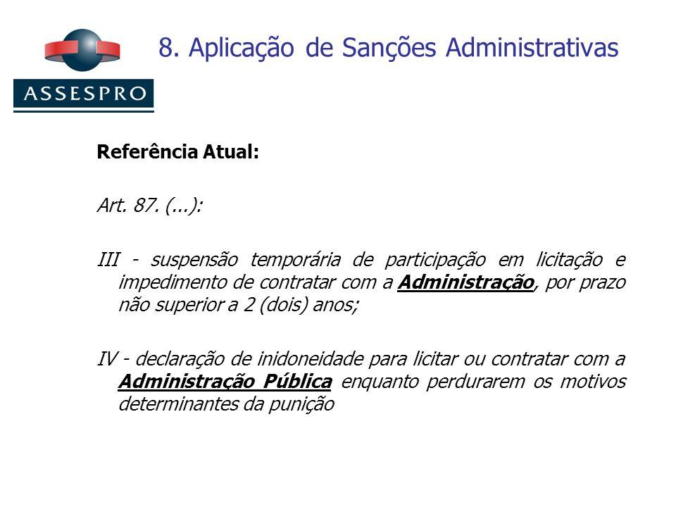 8. Aplicação de Sanções Administrativas Referência Atual: Art. 87. (...): III - suspensão temporária de participação em licitação e impedimento de con