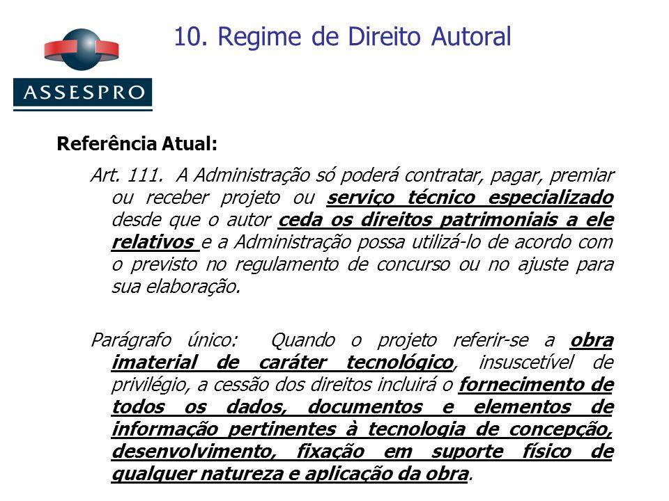 10. Regime de Direito Autoral Referência Atual: Art. 111. A Administração só poderá contratar, pagar, premiar ou receber projeto ou serviço técnico es