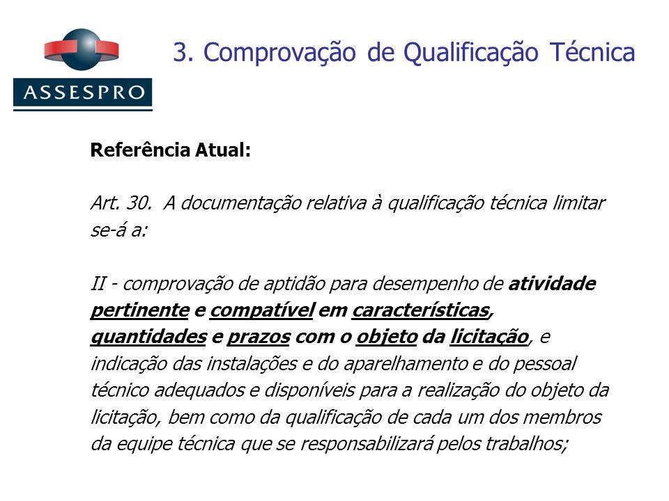 3. Comprovação de Qualificação Técnica Referência Atual: Art. 30. A documentação relativa à qualificação técnica limitar se-á a: II - comprovação de a
