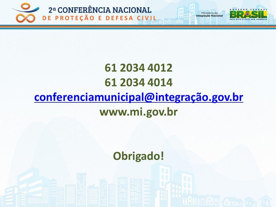 61 2034 4012 61 2034 4014 conferenciamunicipal@integração.gov.br www.mi.gov.br Obrigado!