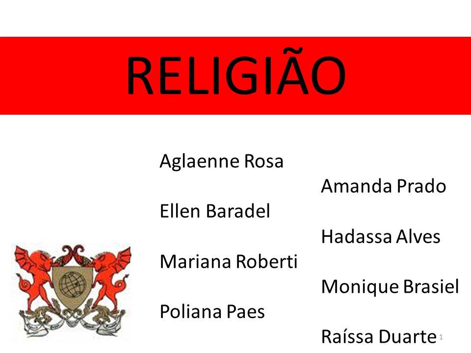 1 RELIGIÃO Aglaenne Rosa Amanda Prado Ellen Baradel Hadassa Alves Mariana Roberti Monique Brasiel Poliana Paes Raíssa Duarte