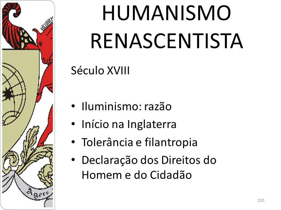 HUMANISMO RENASCENTISTA Século XVIII Iluminismo: razão Início na Inglaterra Tolerância e filantropia Declaração dos Direitos do Homem e do Cidadão 100
