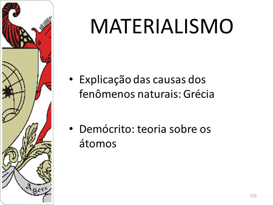 MATERIALISMO Explicação das causas dos fenômenos naturais: Grécia Demócrito: teoria sobre os átomos 102