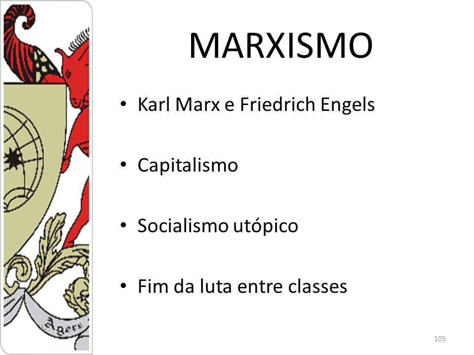 MARXISMO Karl Marx e Friedrich Engels Capitalismo Socialismo utópico Fim da luta entre classes 105