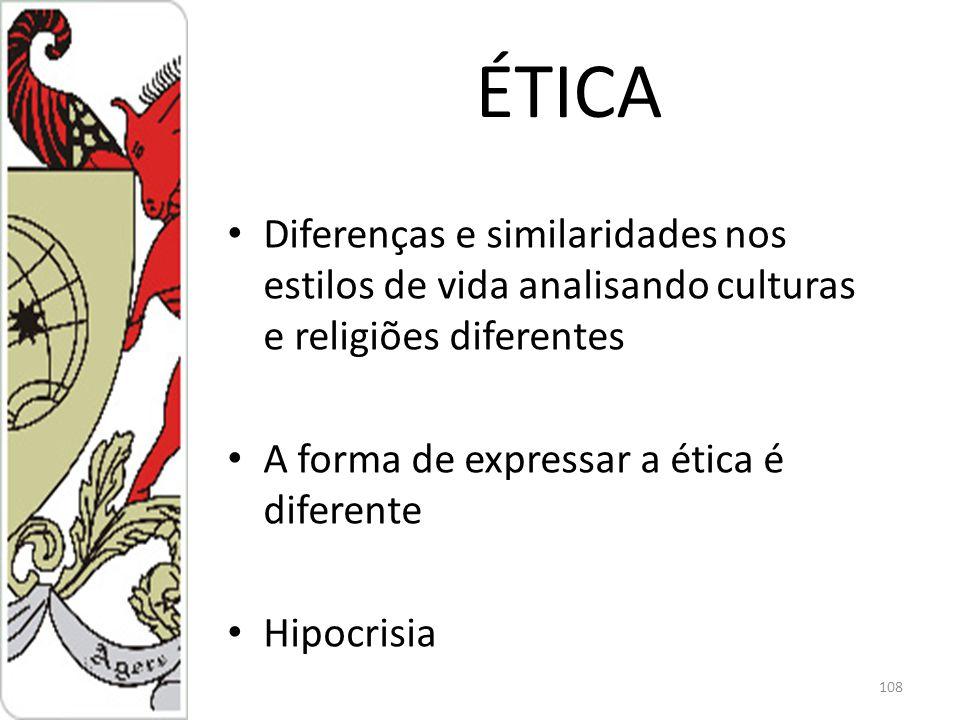 ÉTICA Diferenças e similaridades nos estilos de vida analisando culturas e religiões diferentes A forma de expressar a ética é diferente Hipocrisia 108