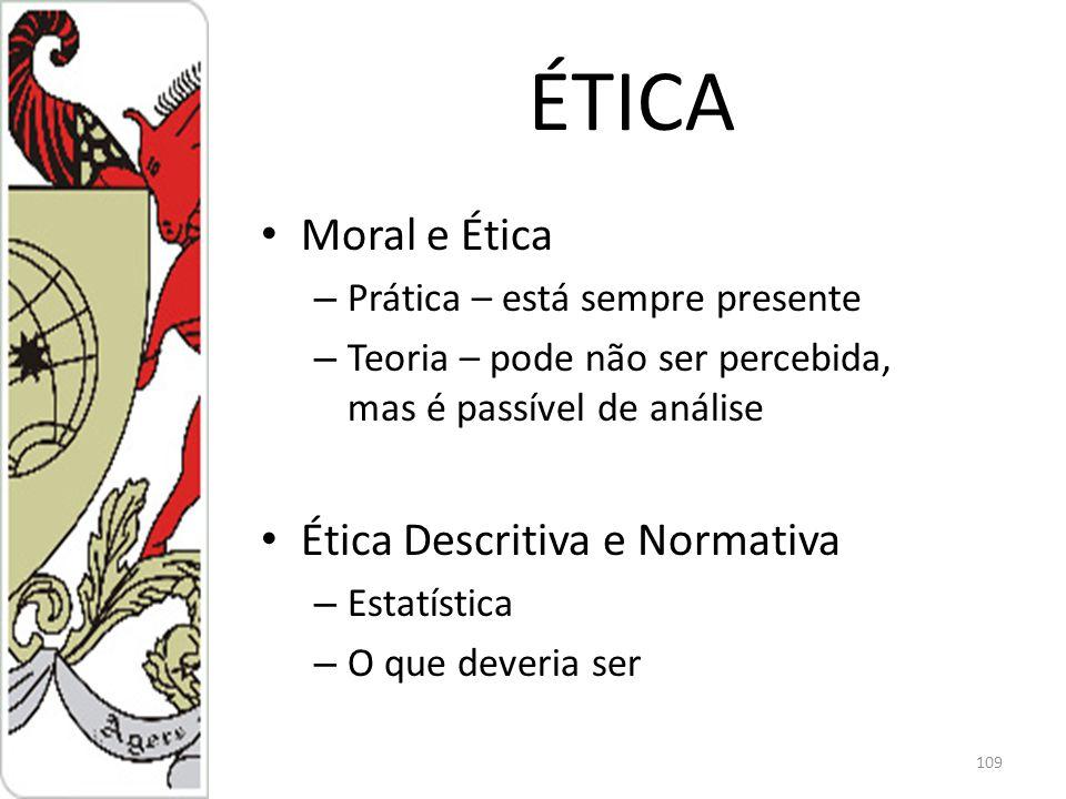 ÉTICA Moral e Ética – Prática – está sempre presente – Teoria – pode não ser percebida, mas é passível de análise Ética Descritiva e Normativa – Estatística – O que deveria ser 109