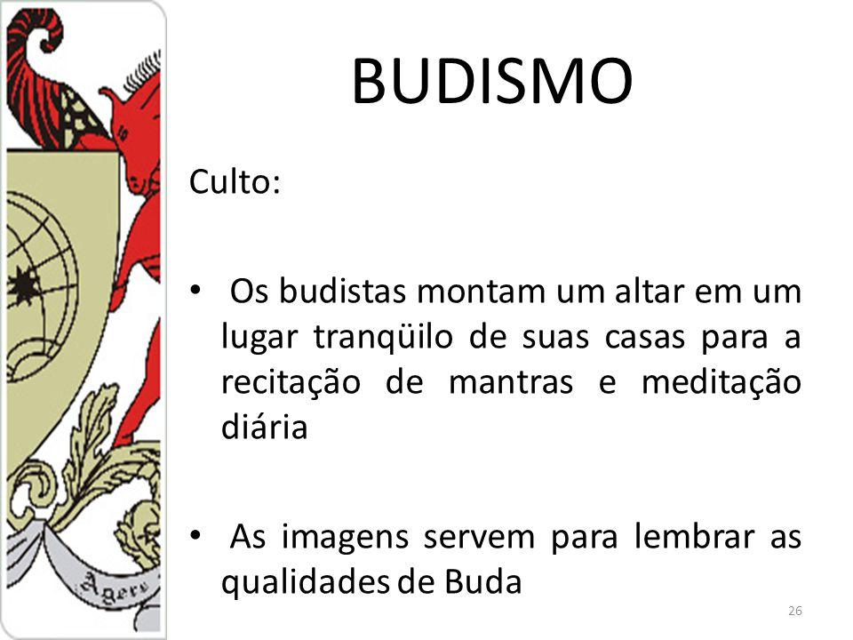 BUDISMO Culto: Os budistas montam um altar em um lugar tranqüilo de suas casas para a recitação de mantras e meditação diária As imagens servem para lembrar as qualidades de Buda 26