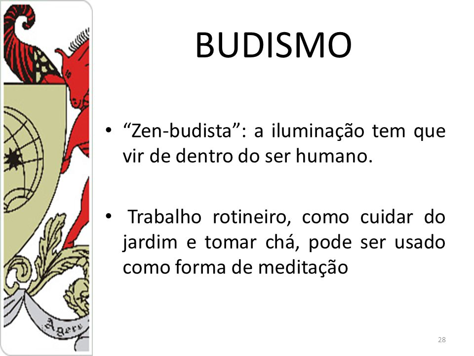 BUDISMO Zen-budista: a iluminação tem que vir de dentro do ser humano.